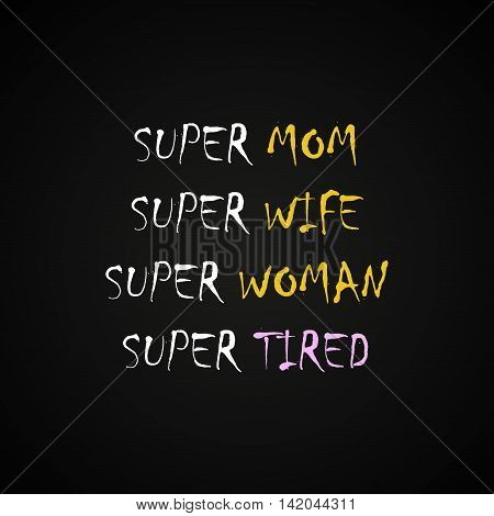 super mom wife woman and tired funny inscription template