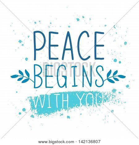 International Day of Peace. Peace begins with you. The trend calligraphy. Vector illustration on white background with a smear of ink blue. Excellent gift holiday card.