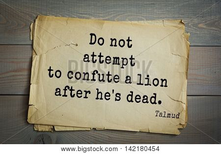 TOP 70 Talmud quote.Do not attempt to confute a lion after he's dead.