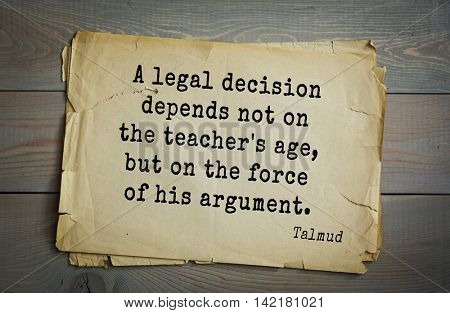 TOP 70 Talmud quote.A legal decision depends not on the teacher's age, but on the force of his argument.