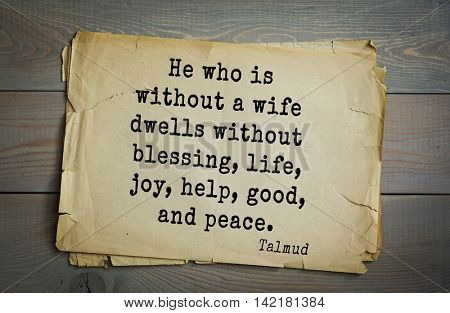 TOP 70 Talmud quote.He who is without a wife dwells without blessing, life, joy, help, good, and peace.