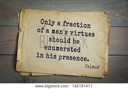 TOP 70 Talmud quote.Only a fraction of a man's virtues should be enumerated in his presence.