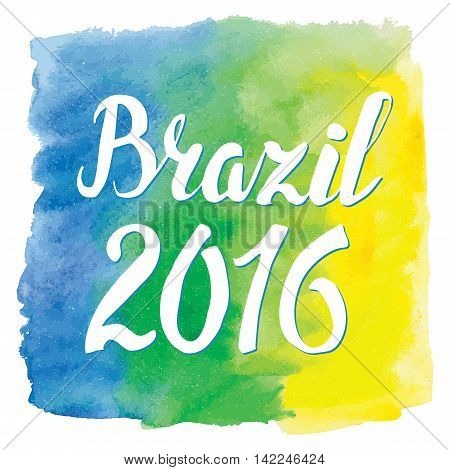 flag, watercolor texture Background.Vector Inscription hurrah Brasil 2016, brasilian flag colors, frame.Vector artictic painting backdrop, wallpaper.Competition, holiday .Rio symbol