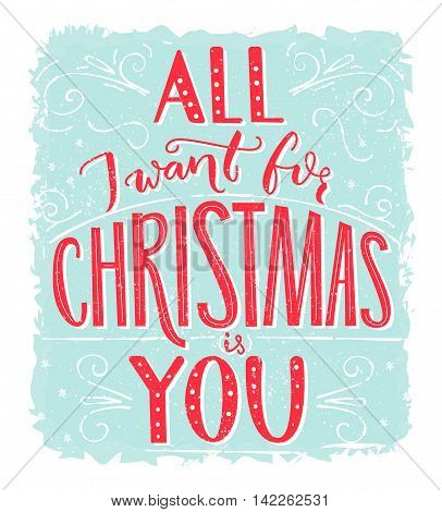 All I want for Christmas is you. Greeting card with romantic quote. Red lettering at blue frost texture background. Vector postcard design