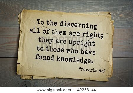 TOP-700 Bible verses from Proverbs.To the discerning all of them are right; they are upright to those who have found knowledge.