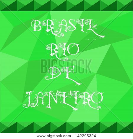 Brasil rio de janeiro card with text over green background with abstract triangles.