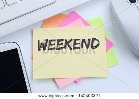 Weekend Relax Relaxed Break Business Concept Free Time Freetime Leisure Desk