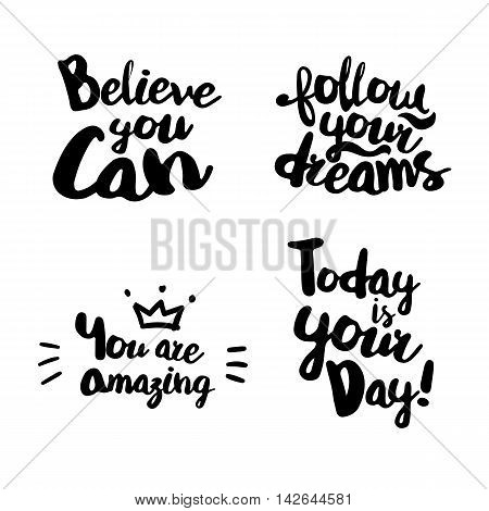Fun Lifestyle Quotes typography. Hand lettering signs for t-shirt, cup, card, bag and overs. Believe you can. Follow your dreams. You are amazing. Today is your day.