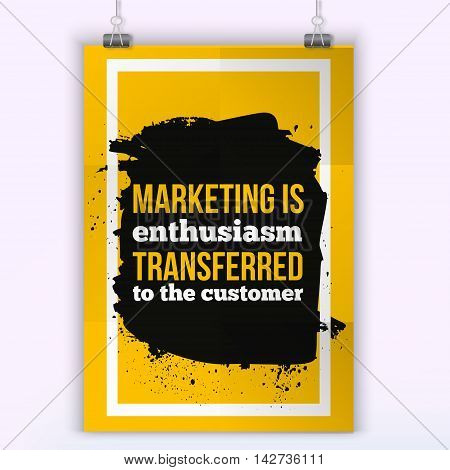 Marketing is enthusiasm transferred to the customer. Positive affirmation, inspirational quote. Motivational typography posteron dark stain