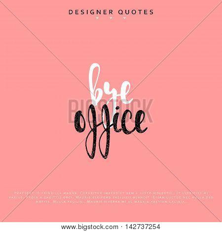 Bye office inscription. Hand drawn calligraphy, lettering motivation poster. Modern brush calligraphy. vector illustration