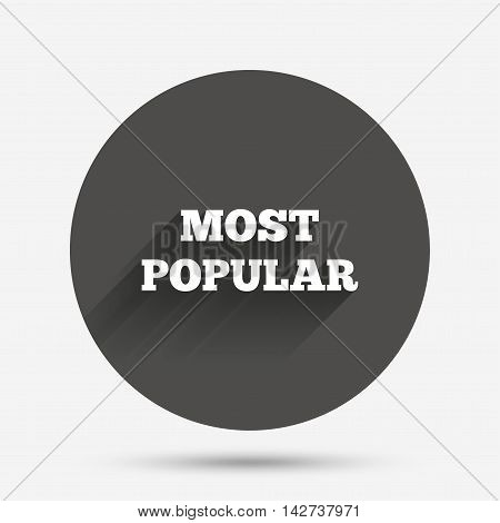 Most popular sign icon. Bestseller symbol. Circle flat button with shadow. Vector