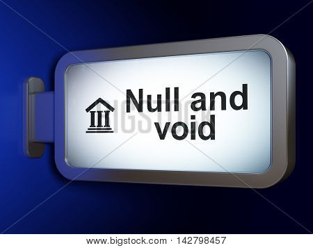 Law concept: Null And Void and Courthouse on advertising billboard background, 3D rendering
