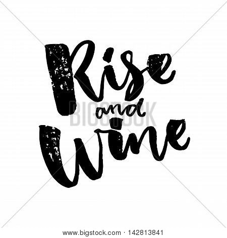 Rise and wine. Funny saiyng about wine. Brush calligraphy quote
