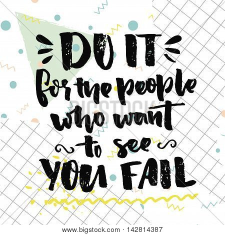 Do it for the people who want to see you fail. Motivational quote about self improvement. Gym poster, fitness motivate saying. Vector black ink words on white background with squared paper