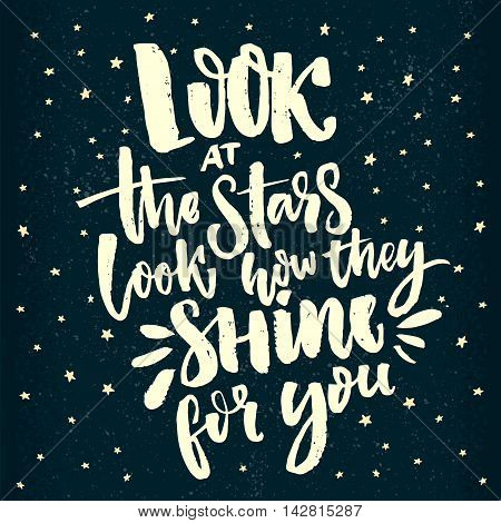 Look at the stars, look how they shine for you. Inspirational saying, handwritten message for posters. Vector words on hand drawn starry sky background