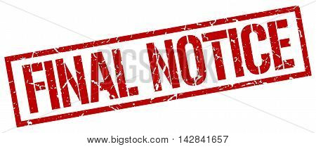final notice stamp. red grunge square isolated sign