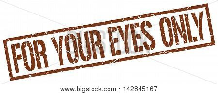 for your eyes only stamp. brown grunge square isolated sign