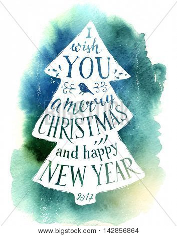 Christmas card with hand drawn lettering on watercolor background - I wish you a merry Christmas and happy New Year 2017