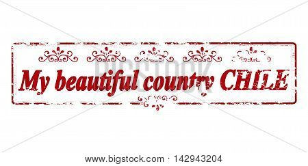 Rubber stamp with text my beautiful country Chile inside vector illustration