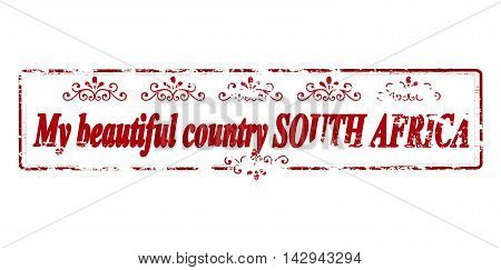 Rubber stamp with text my beautiful country South Africa inside vector illustration