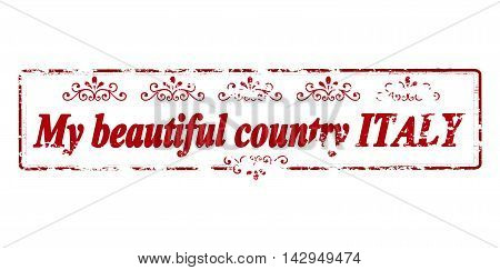 Rubber stamp with text my beautiful country Italy inside vector illustration