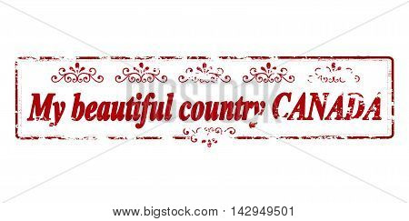 Rubber stamp with text my beautiful country Canada inside vector illustration