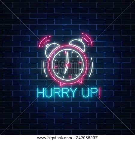 Glowing Neon Sign With Alarm Clock And Hurry Up Text On Dark Brick Wall Background. Call To Action S