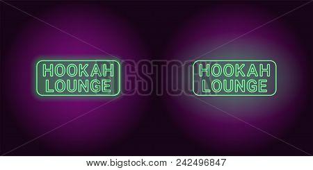 Neon Icon Of Green Hookah Lounge Inscription. Vector Illustration Of Green Neon Hookah Lounge Consis