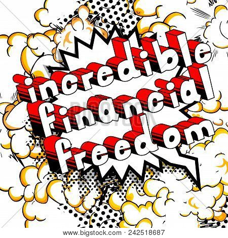 Incredible Financial Freedom - Comic Book Words On Abstract Background.
