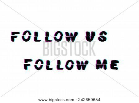Follow Me And Follow Us Handwritten Phrases With Glitch Effect. Vector Illustration.