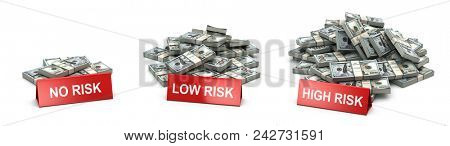Investment and level of risk concept. Heaps of  packs of dollars and  no risk low and hogh risk signs. 3d illustration