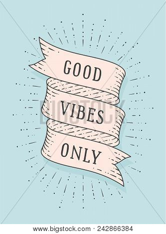 Good Vibes Only. Greeting Card With Ribbon And Motivation Text Good Vibes Only. Old Ribbon Banner In