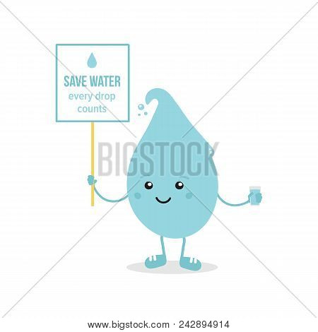 Cute Cartoon Water Drop Character Holding Save Water Sign, Card And Glass Of Water In Hands. Concept