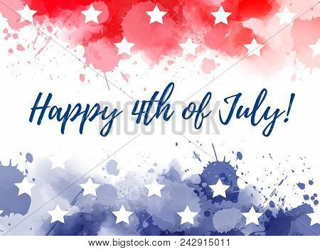 Happy 4th Of July! Abstract Background With Watercolor Splashes In Flag Colors For Usa Independence