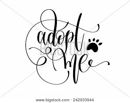 Adopt Me - Hand Lettering Text Positive Quote, Calligraphy Vector Illustration