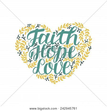 Hand Lettering Faith, Hope And Love In Shape Of Heart. Bible Verse. Christian Poster. New Testament.