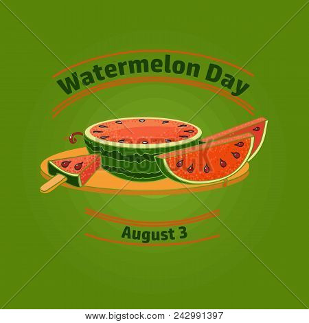 Watermelon Day Poster. Greeting  Card About Watermelons Isolated On Green Background.  Summer Holida