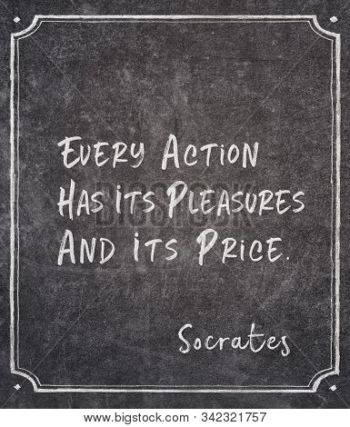 Every Action Has Its Pleasures And Its Price - Ancient Greek Philosopher Socrates Quote Written On F