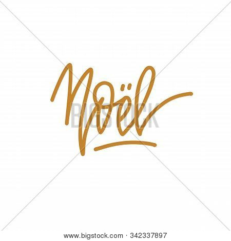 Christmas In French Greeting. Noel. Handwritten Lettering Isolated On White Background. Vector Illus