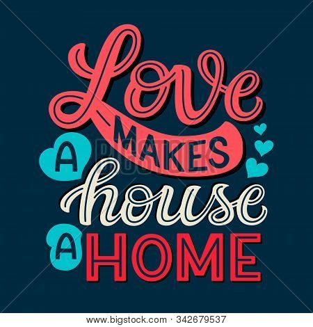 Love Makes A House A Home. Hand Drawn Family Quote. Vector Typography For Home Decor, Kids Rooms, Pi