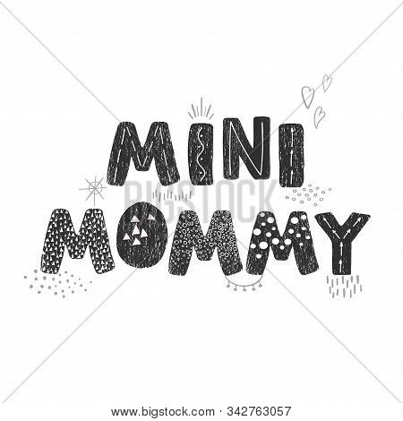 Vector Illustration With Hand Drawn Lettering - Mini Mommy. Black And White Typography Design In Sca