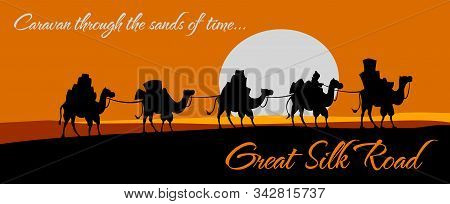 Great Silk Road, Camel Caravan With Trade Goods In Desert Steppe. Vector Poster Of Ancient Eastern A