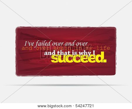 I've failed over and over and over again in my life and that is why I succeed. Motivational background. Typography poster. poster