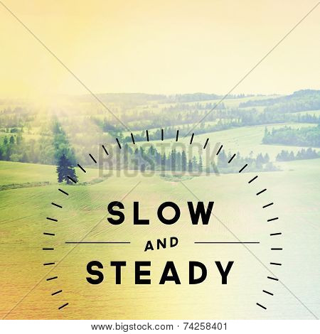 Inspirational Typographic Quote - Slow and Steady