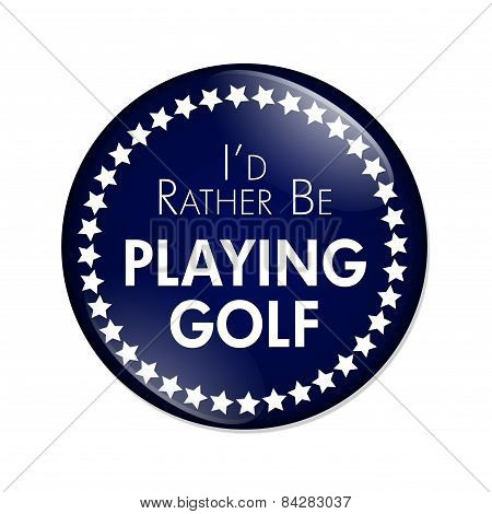 I'd Rather Be Playing Golf Button