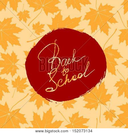 Back to school. Vector education illustration of Back To School handwritten label with maple leaves seamless pattern. Lettering composition with maple leaves and Back to school sign