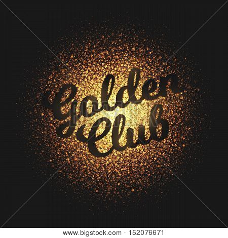 Golden club bright shimmer glowing round particles vector background. Scatter shine tinsel light explosion effect. Lettering and calligraphy artwork illustration. Burning sparks wallpaper