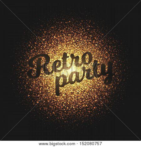 Retro Party. Bright golden shimmer glowing round particles vector background. Scatter shine tinsel light explosion effect.  Lettering and calligraphy artwork illustration
