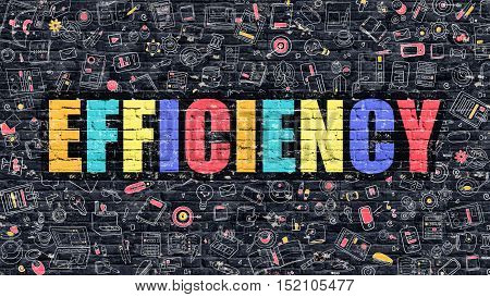 Efficiency. Multicolor Inscription on Dark Brick Wall with Doodle Icons Around. Efficiency Concept. Modern Style Illustration with Doodle Design Icons. Efficiency on Dark Brickwall Background.