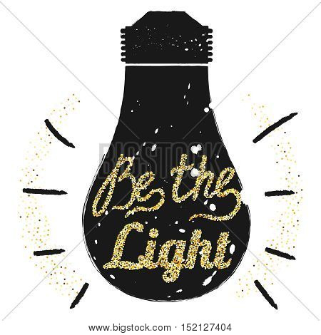 Golden glitter motivation quote Be the light on light bulb background, template for typograph banner, calligraphy card, poster, flyer, t-shirt print. Vector gold glittering illustration EPS10